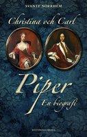 Christina och Carl Piper : en biografi - Svante Norrhem