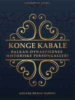 Konge kabale. Balkan-dynastiernes historiske persongalleri - Mogens Mugge Hansen