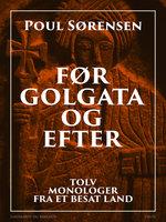 Før Golgata og efter. Tolv monologer fra et besat land - Poul Sørensen