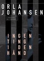 Ingenting i den hånd - Orla Johansen