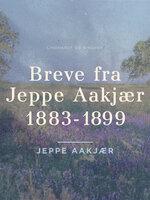 Breve fra Jeppe Aakjær 1883-1899 - Jeppe Aakjær