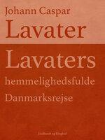 Lavaters hemmelighedsfulde Danmarksrejse - Johann Caspar Lavater