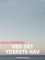 Ved det yderste hav - Knud Andersen