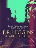 Dr. Higgins klarer det hele - Palle Adam Vilhelm Rosenkrantz