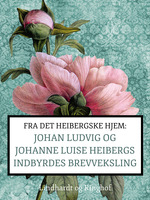 Fra det Heibergske hjem: Johan Ludvig og Johanne Luise Heibergs indbyrdes brevveksling - Johanne Luise Heiberg