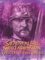 Sagaen om Egil Skallagrimssøn: Kvedulf og hans sønner - Keld Belert