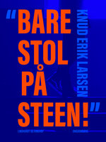 """""""Bare stol på Steen!"""" - Knud Erik Larsen"""