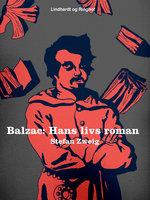 Balzac. Hans livs roman - Stefan Zweig