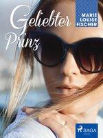 Geliebter Prinz - Marie Louise Fischer