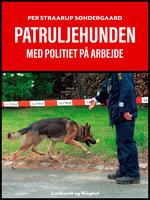 Patruljehunden. Med politiet på arbejde - Per Straarup Søndergaard