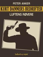 Kurt Danners bedrifter: Luftens røvere - Peter Anker