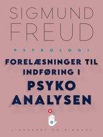 Forelæsninger til indføring i psykoanalysen - Sigmund Freud