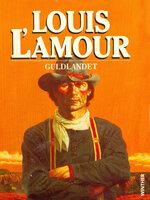 Guldlandet - Louis L'Amour