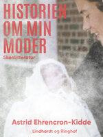 Historien om min moder - Astrid Ehrencron-Kidde