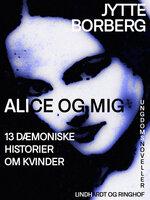 Alice og mig: 13 dæmoniske historier om kvinder - Jytte Borberg