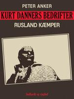 Kurt Danners bedrifter: Rusland kæmper - Peter Anker