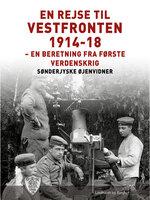 En rejse til vestfronten 1914-18 - Sønderjyske Øjenvidner