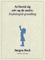 At forstå sig selv og andre. Psykologi grundbog - Jørgen Beck