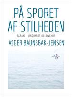 På sporet af stilheden - Asger Baunsbak-Jensen