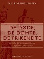 De døde, de dømte, de frikendte - Palle Bruus Jensen