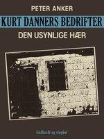 Kurt Danners bedrifter: Den usynlige hær - Peter Anker