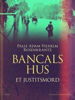 Bancals hus: Et justitsmord - Palle Adam Vilhelm Rosenkrantz