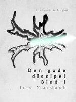 Den gode discipel - Bind 1 - Iris Murdoch