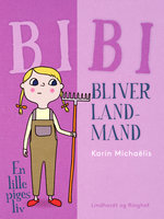 Bibi bliver landmand. En lille piges liv - Karin Michaëlis
