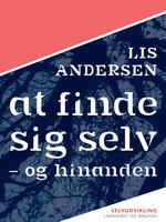 At finde sig selv - og hinanden - Lis Andersen