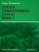 Anden verdenskrig 1939-42 (Bind 1) - Aage Trommer