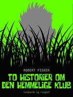 To historier om den hemmelige klub - Robert Fisker