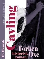 Torben Oxe: Historisk roman - Ib Henrik Cavling
