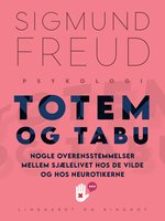 Totem og tabu: Nogle overensstemmelser mellem sjælelivet hos de vilde og hos neurotikerne - Sigmund Freud