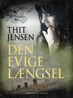 Den evige længsel - Thit Jensen
