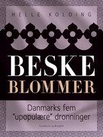 """Beske blommer. Danmarks fem """"upopulære"""" dronninger - Helle Kolding"""