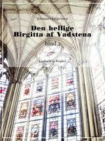 Den hellige Birgitta af Vadstena (bind 2) - Johannes Jørgensen
