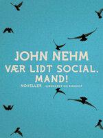 Vær lidt social, mand! - John Nehm