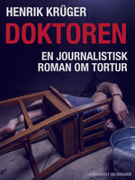 Doktoren - en journalistisk roman om tortur - Henrik Krüger