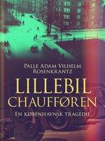 Lillebilchaufføren: En københavnsk tragedie - Palle Adam Vilhelm Rosenkrantz