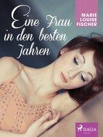 Eine Frau in den besten Jahren - Marie Louise Fischer