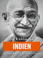 Indien: Fra engelsk koloni til selvstændighed - Per Kühlmann