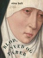 Blod, sved og tårer - Nina Bolt