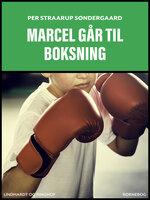 Marcel går til boksning - Per Straarup Søndergaard