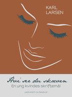 Hvi ser du skæven - en ung kvindes skriftemål - Karl Larsen