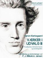 Værker i udvalg 3 - Prædikanten, Kirkestormeren og Autobiografen - Søren Kierkegaard, F.J. Billeskov Jansen