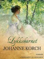 Lykkebarnet - Johanne Korch