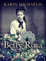 Betty Rosa - Karin Michaëlis