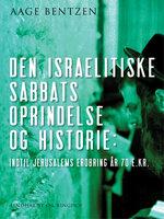 Den israelitiske Sabbats Oprindelse og Historie indtil Jerusalems Erobring år 70 e. Kr. - Aage Bentzen
