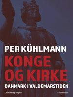 Konge og kirke: Danmark i Valdemarstiden - Per Kühlmann