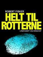 Helt til rotterne - Robert Fisker